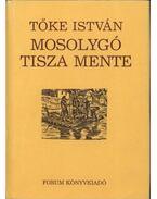 Mosolygó Tisza mente - Tőke István