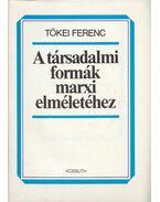 A társadalmi formák marxi elméletéhez - Tőkei Ferenc