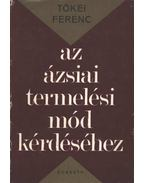 Az ázsiai termelési mód kérdéséhez - Tőkei Ferenc