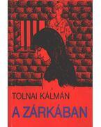 A zárkában - Tolnai Kálmán