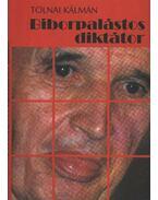 Bíborpalástos diktátor - Tolnai Kálmán