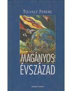 Magányos évszázad (dedikált) - Tolvaly Ferenc