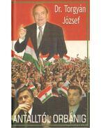 Antalltól Orbánig - Torgyán József dr.