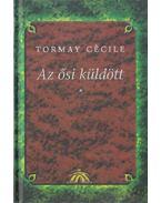Az ősi küldött I-III. - Tormay Cécile