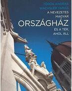 A nevezetes magyar Országház és a tér, ahol áll - Török András, Wachsler Tamás
