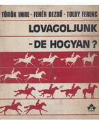Lovagoljunk - de hogyan? - Török Imre, Fehér Dezső, Toldy Ferenc