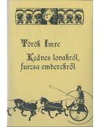 Kedves lovakról, furcsa emberekről - Török Imre