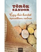 Egy kis kertet szerettem volna - Török Sándor