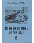 Törökkori várrajzok Stockholmban - Kisari Balla György