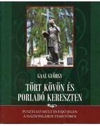 Tört kövön és porladó kereszten - Gaal György