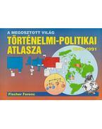 A megosztott világ történelmi-politikai atlasza - Fischer Ferenc