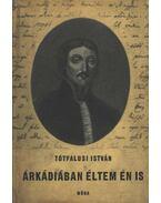 Árkádiában éltem én is - Tótfalusi István