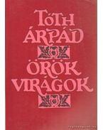 Örök virágok - Tóth Árpád