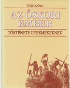 Az őskori ember története gyermekeknek - Tóth Dóra