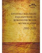 Átviteli hálózati fejlesztések és rekonstrukciós munkálatok 1995-2010 - Tóth Endre