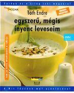 Egyszerű, mégis ínyenc leveseim - Tóth Endre