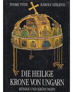 Die heilige Krone von Ungarn - Tóth Endre, Szelényi Károly