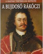 A bujdosó Rákóczi - Tóth Ferenc