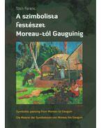 A SZIMBOLISTA FESTÉSZET MOREAU-TÓL GAUGUINIG - Tóth Ferenc