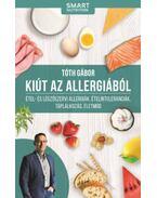 Kiút az allergiából - Étel- és légzőszervi allergiák, ételintoleranciák, táplálkozás, életmód - Tóth Gábor