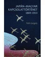 Japán-magyar kapcsolattörténet 1869-1913 - Tóth Gergely