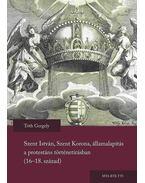 Szent István, Szent Korona, államalapítás a protestáns történetírásban  (16-18. század) - Tóth Gergely