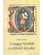 A magyar krónikák és a kitalált középkor - Tóth Gyula