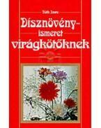 Dísznövényismeret virágkötőknek - Tóth Imre