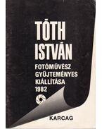 Tóth István fotóművész gyűjteményes kiállítása (dedikált) - Tóth István