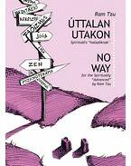 Úttalan utakon - Spirituális útikalauz haladóknak - No Way - for the Spiritual Advanced - No Way for the Spiritual