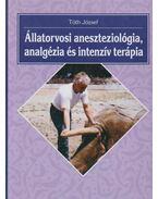 Állatorvosi aneszteziológia, analgézia és intenzív terápia - Tóth József