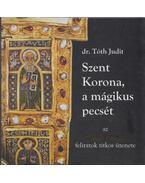 Szent Korona, a mágikus pecsét - Tóth Judit