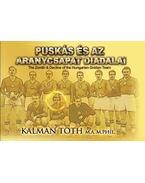 Puskás és az Aranycsapat diadalai - Tóth Kálmán