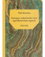 Esztergom szabad királyi város jegyzőkönyveinek regesztái 1712-1715 - Tóth Krisztina