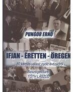 Pungor Ernő - Ifjan, éretten, öregen - Tóth László