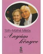 Anyám könyve (dedikált) - Tóth-Máthé Miklós