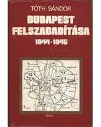 Budapest felszabadítása 1944-1945 - Tóth Sándor