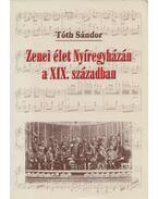 Zenei élet Nyíregyházán a XIX. században - Tóth Sándor