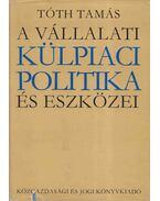 A vállalati külpiaci politika és eszközei - Tóth Tamás