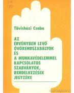 Az érvényben lévő óvórendszabályok és munkavédelemmel kapcsolatos szabványok, rendelkezések jegyzéke - Tövisházi Csaba