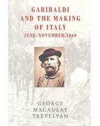 Garibaldi and the Making of Italy: June-November, 1860 - TREVELYAN, GEORGE MACAULAY