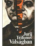 Válságban - Trifonov, Jurij
