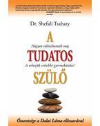 A tudatos szülő - TSABARY, SHEFALI DR.