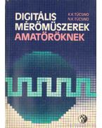 Digitális mérőműszerek amatőröknek - Tücsino, N. K., Tücsinó, K. K.