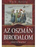 Az oszmán birodalom története - Türk Attila