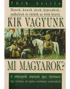 Kik vagyunk mi magyarok? - Türk Attila