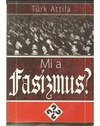 Mi a fasizmus? - Türk Attila