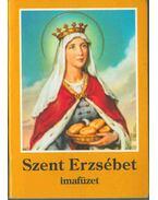 Szent Erzsébet imafüzet - Tűzkő Lajos (szerk.)