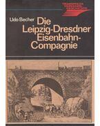 Die Leipzig-Dresdner Eisenbahn-Compagnie - Udo Becher