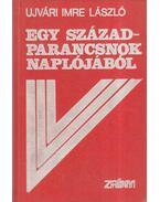 Egy századparancsnok naplójából - Ujvári Imre László